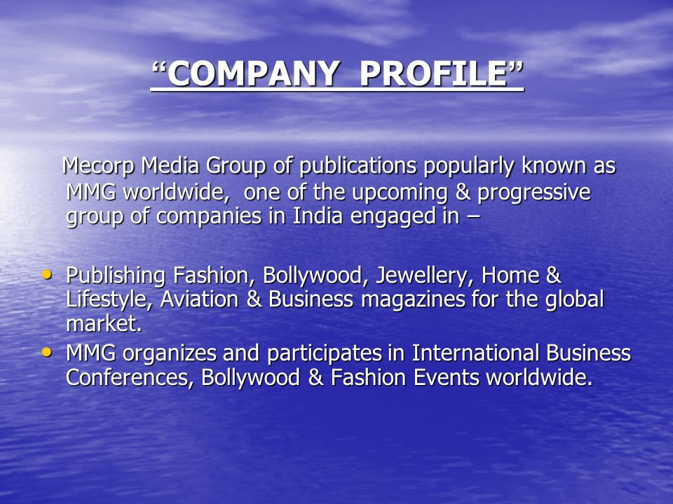 COMPANY PROFILE COMPANY PROFILE Mecorp Media Group of publications popularly known as MMG worldwide, one of the upcoming & progressive group of compan
