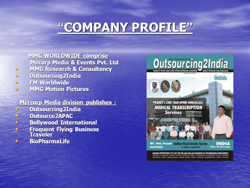 COMPANY PROFILE COMPANY PROFILE MMG WORLDWIDE comprise Mecorp Media & Events Pvt. Ltd Mecorp Media & Events Pvt. Ltd MMG Research & Consultancy MMG Re