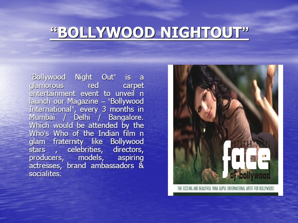 BOLLYWOOD NIGHTOUT BOLLYWOOD NIGHTOUT Bollywood Night Out is a glamorous red carpet entertainment event to unveil n launch our Magazine – Bollywood In