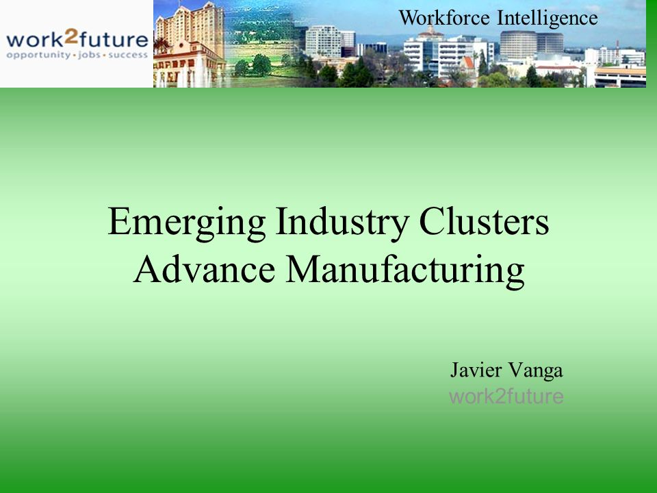 Javier Vanga work2future Workforce Intelligence Emerging Industry Clusters Advance Manufacturing