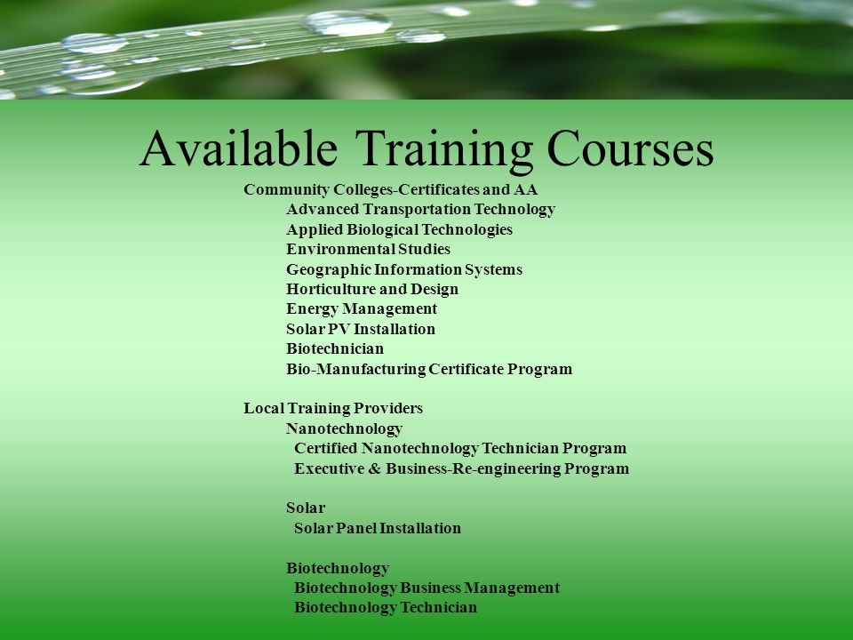 Available Training Courses Community Colleges-Certificates and AA Advanced Transportation Technology Applied Biological Technologies Environmental Stu
