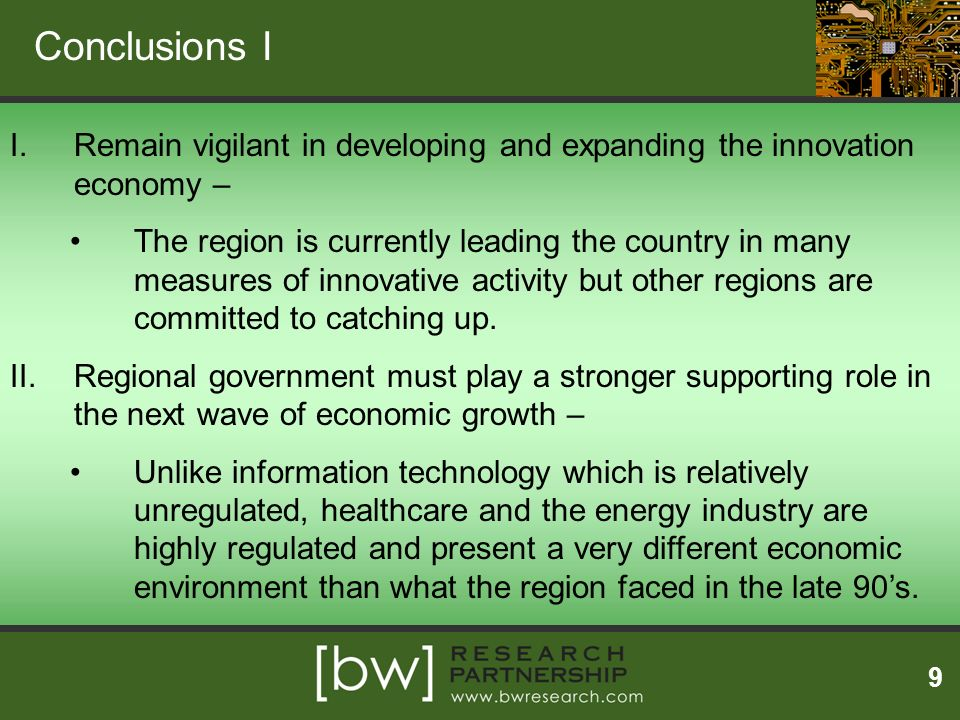 Conclusions I 9 I.Remain vigilant in developing and expanding the innovation economy – The region is currently leading the country in many measures of