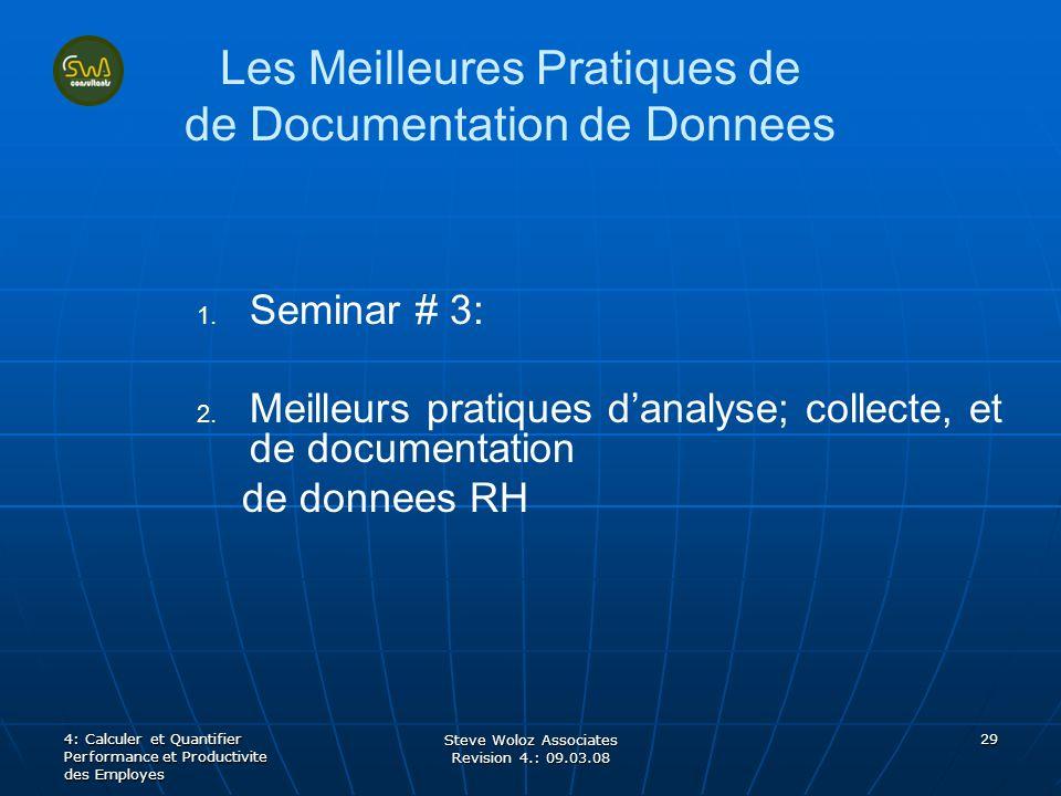 Steve Woloz Associates Revision 4.: 09.03.08 29 Les Meilleures Pratiques de de Documentation de Donnees 1. 1. Seminar # 3: 2. 2. Meilleurs pratiques d