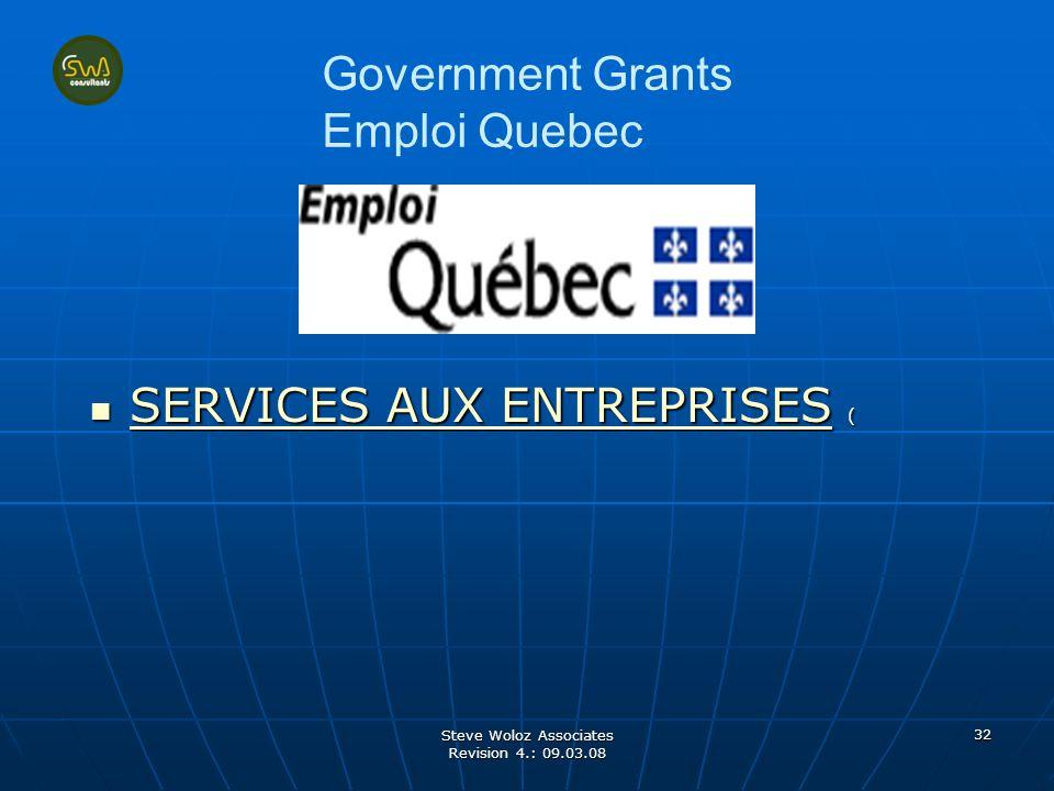 Steve Woloz Associates Revision 4.: 09.03.08 32 Government Grants Emploi Quebec SERVICES AUX ENTREPRISES ( SERVICES AUX ENTREPRISES ( SERVICES AUX ENTREPRISES SERVICES AUX ENTREPRISES