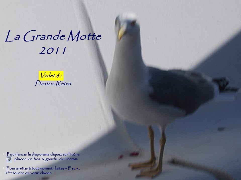 La Grande Motte 2011 Volet 4 Photos Rétro Pour arrêter à tout moment faites « Esc », 1 ère touche de votre clavier. Pour lancer le diaporama cliquez s