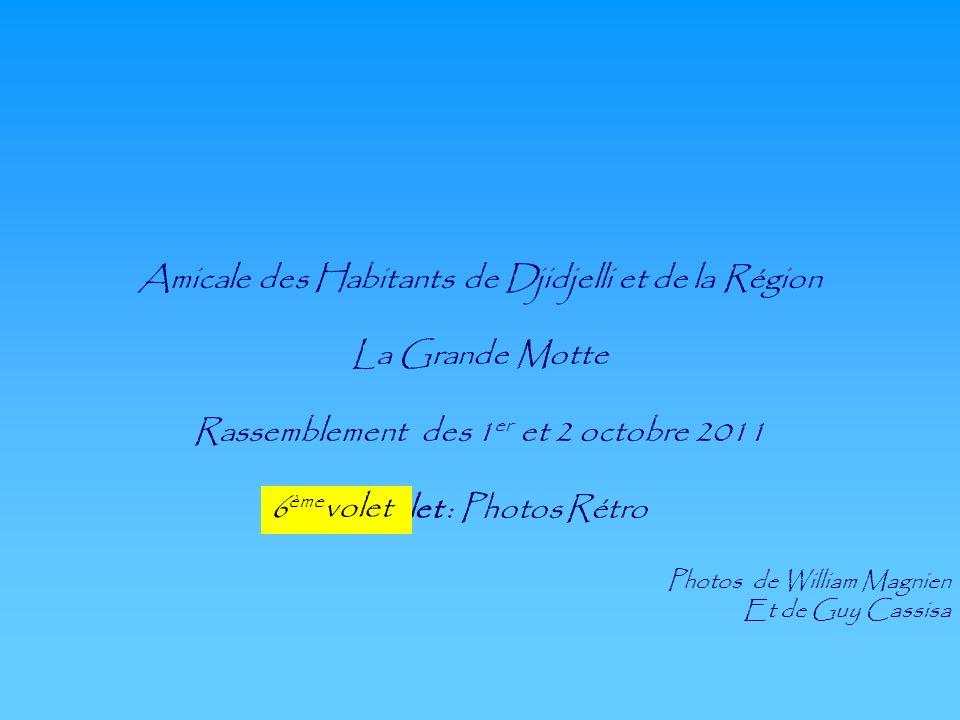 Amicale des Habitants de Djidjelli et de la Région La Grande Motte Rassemblement des 1 er et 2 octobre 2011 4 ème volet : Photos Rétro Photos de Willi