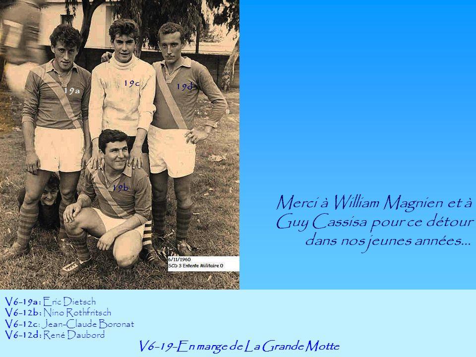 Merci à William Magnien et à Guy Cassisa pour ce détour dans nos jeunes années… V6-19-En marge de La Grande Motte V6-19a : Eric Dietsch V6-12b : Nino