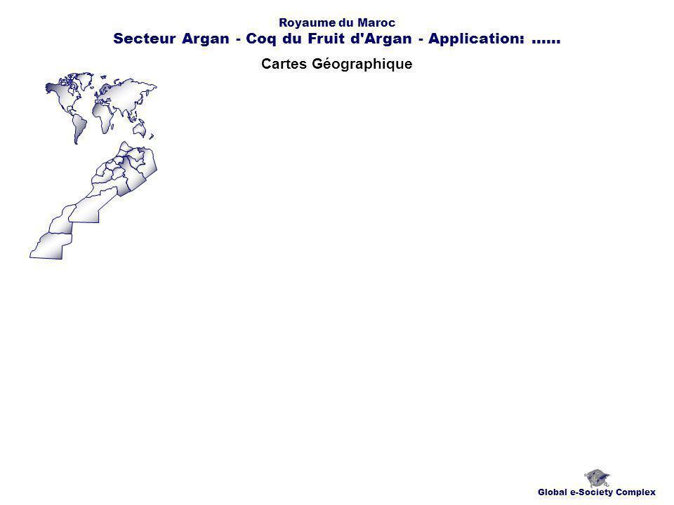 Cartes Géographique Global e-Society Complex Royaume du Maroc Secteur Argan - Coq du Fruit d Argan - Application:......