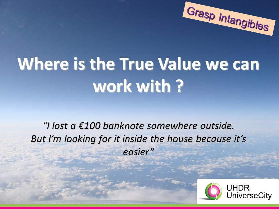 Where is the True Value we can work with . I lost a 100 banknote somewhere outside.