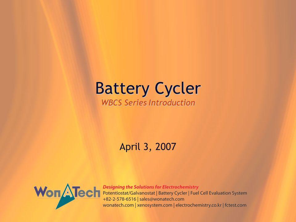 Battery Cycler WBCS Series Introduction April 3, 2007
