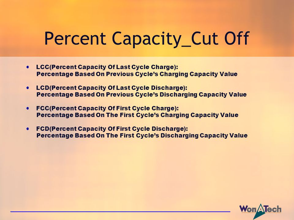 Percent Capacity_Cut Off LCC(Percent Capacity Of Last Cycle Charge): Percentage Based On Previous Cycles Charging Capacity Value LCD(Percent Capacity