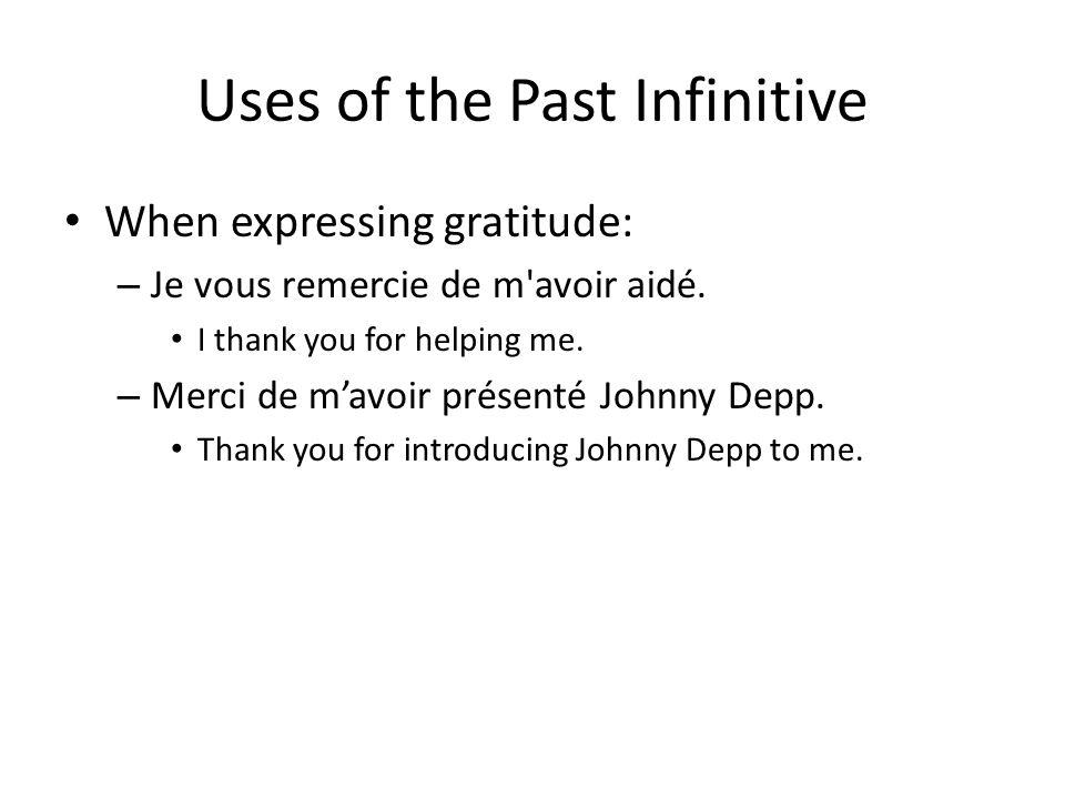 Uses of the Past Infinitive When expressing gratitude: – Je vous remercie de m'avoir aidé. I thank you for helping me. – Merci de mavoir présenté John