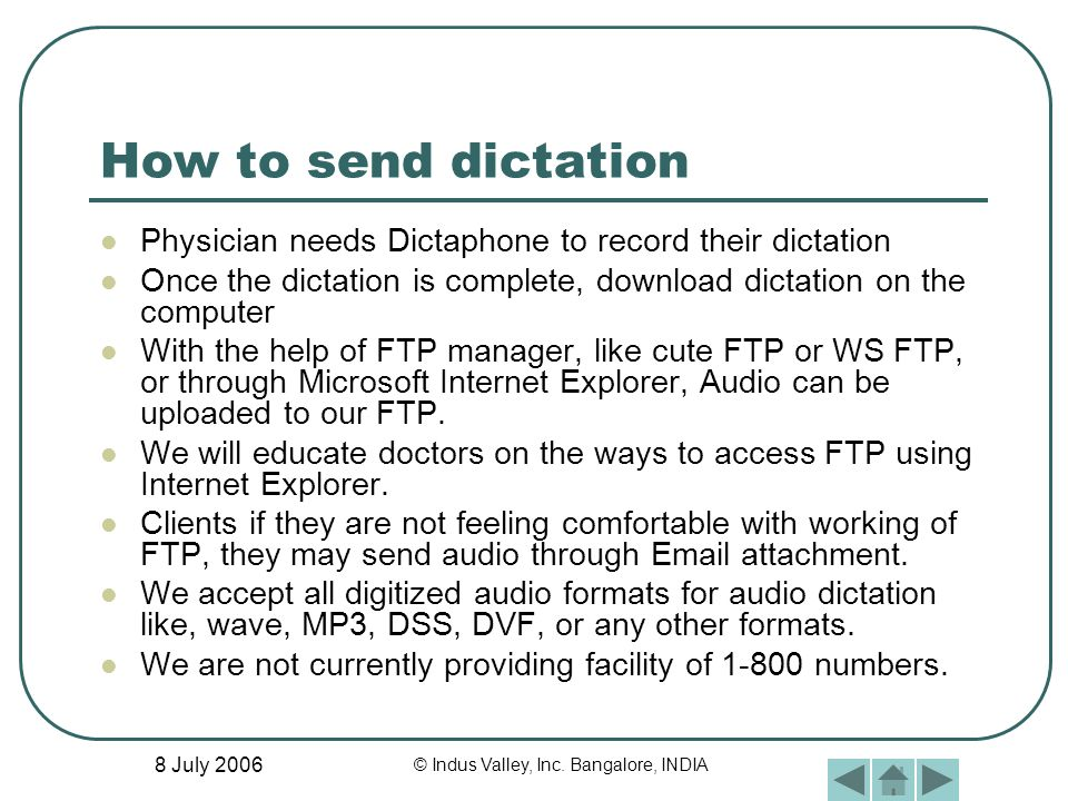 8 July 2006 © Indus Valley, Inc. Bangalore, INDIA How to send dictation Physician needs Dictaphone to record their dictation Once the dictation is com