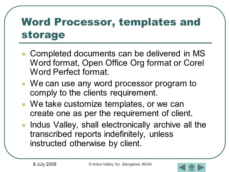 8 July 2006 © Indus Valley, Inc. Bangalore, INDIA Word Processor, templates and storage Completed documents can be delivered in MS Word format, Open O