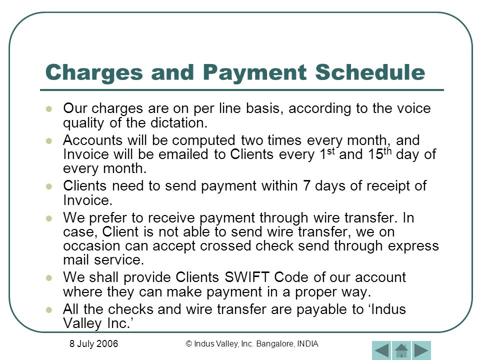 8 July 2006 © Indus Valley, Inc. Bangalore, INDIA Charges and Payment Schedule Our charges are on per line basis, according to the voice quality of th