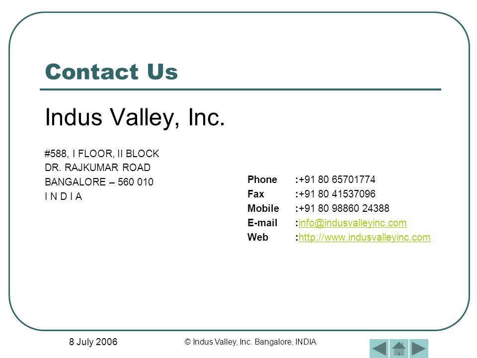 8 July 2006 © Indus Valley, Inc. Bangalore, INDIA Contact Us Indus Valley, Inc. #588, I FLOOR, II BLOCK DR. RAJKUMAR ROAD BANGALORE – 560 010 I N D I