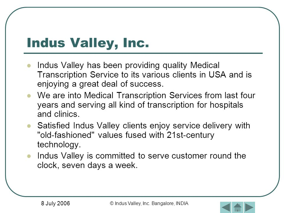 8 July 2006 © Indus Valley, Inc. Bangalore, INDIA Indus Valley, Inc. Indus Valley has been providing quality Medical Transcription Service to its vari