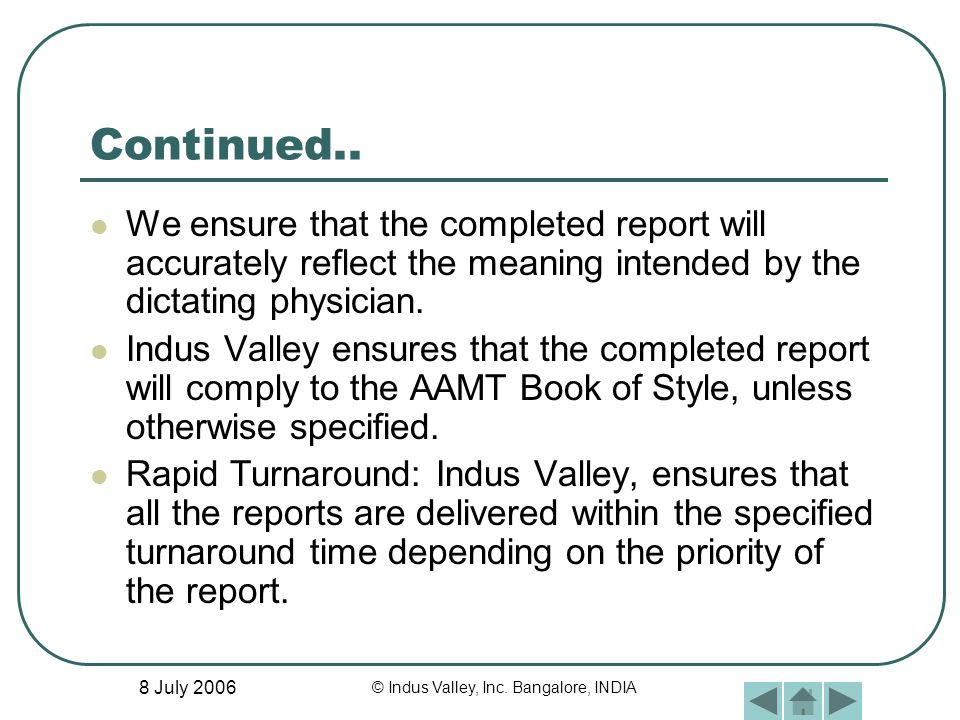 8 July 2006 © Indus Valley, Inc. Bangalore, INDIA Continued.. We ensure that the completed report will accurately reflect the meaning intended by the