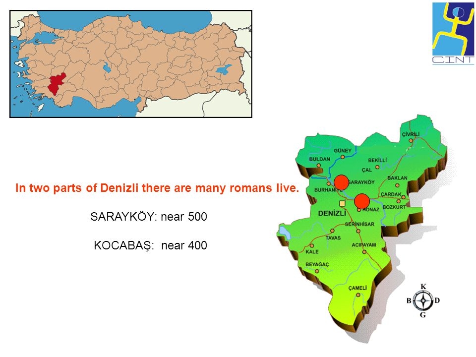 In two parts of Denizli there are many romans live. SARAYKÖY: near 500 KOCABAŞ: near 400