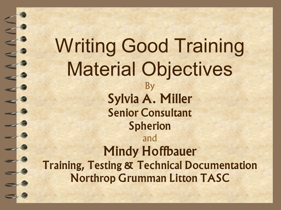 Session Objectives Given your full attention and participation, at the end of this session, you will be able to do the following with at least 70% accuracy: Describe the differences and similarities between writing user documentation and training materials.