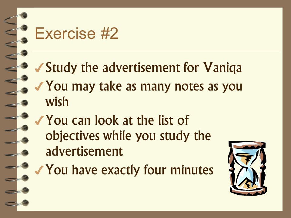 Exercise #2 Study the advertisement for Vaniqa You may take as many notes as you wish You can look at the list of objectives while you study the adver