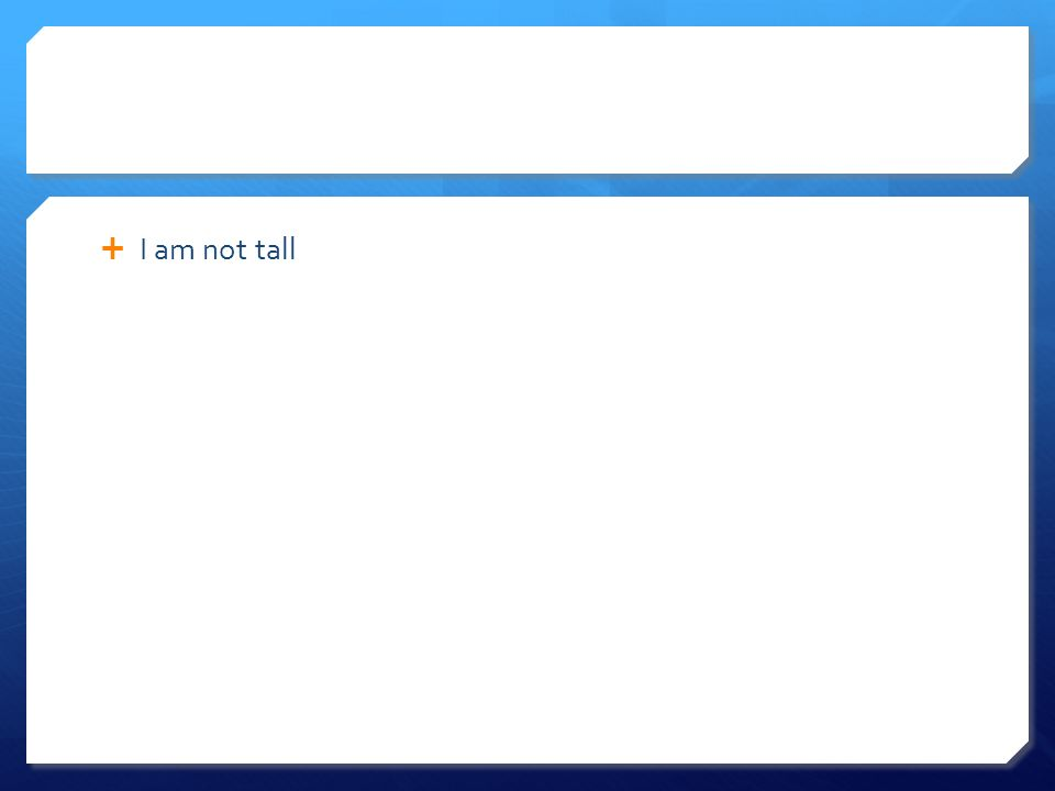 I am not tall