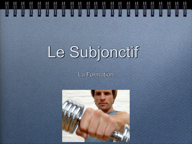 Le Subjonctif La Formation