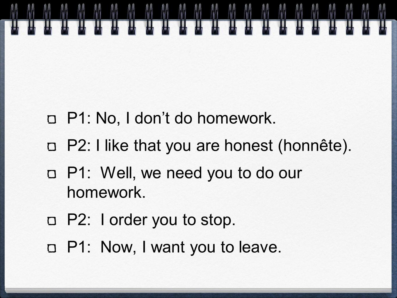 P1: No, I dont do homework. P2: I like that you are honest (honnête).