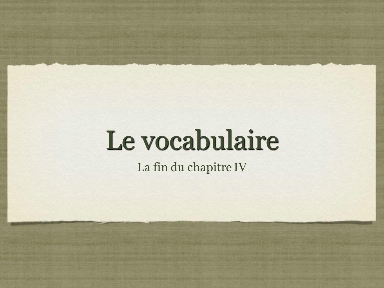 Le vocabulaire La fin du chapitre IV