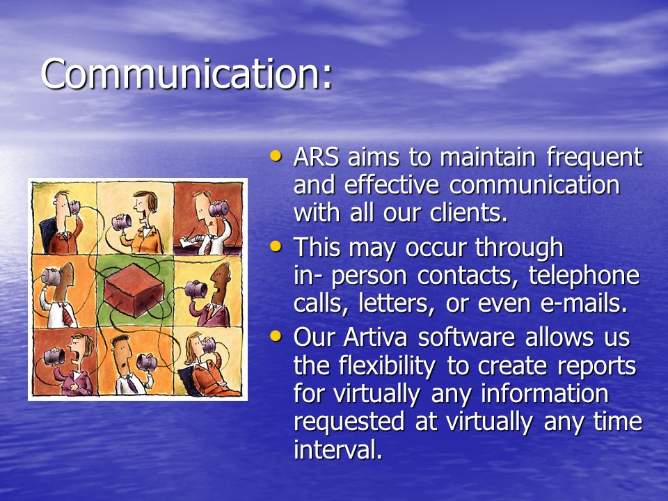 Communication: ARS aims to maintain frequent and effective communication with all our clients. ARS aims to maintain frequent and effective communicati