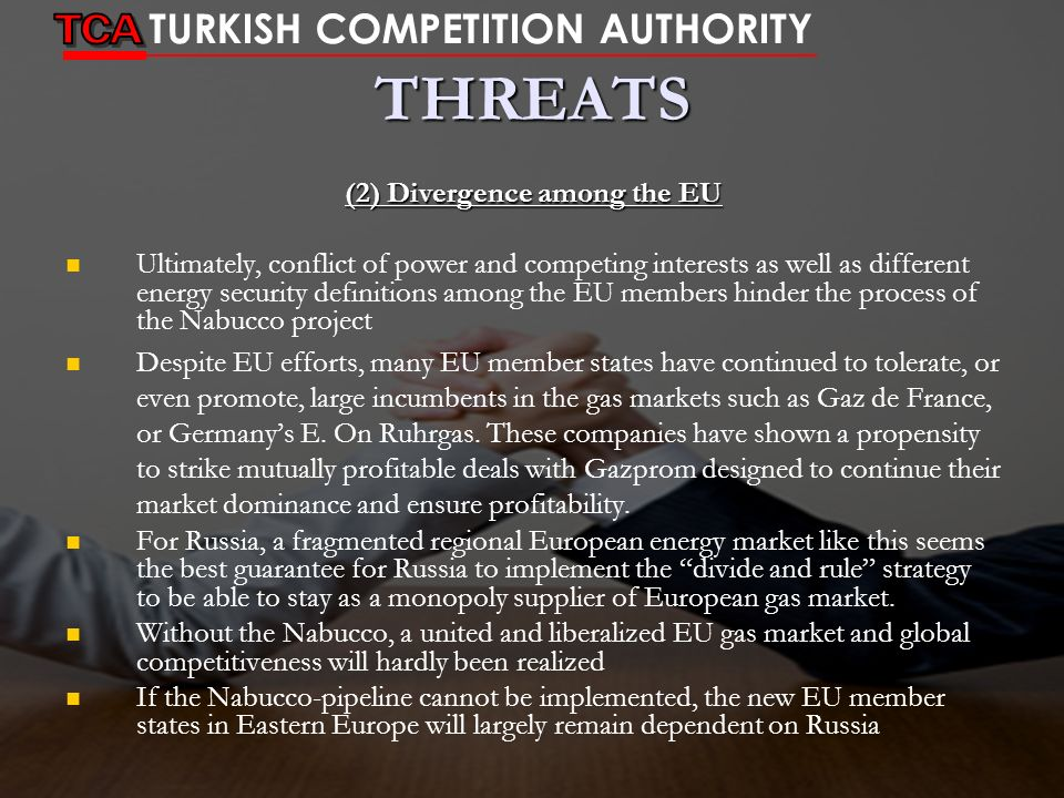 THREATS (2) Divergence among the EU Ultimately, conflict of power and competing interests as well as different energy security definitions among the E