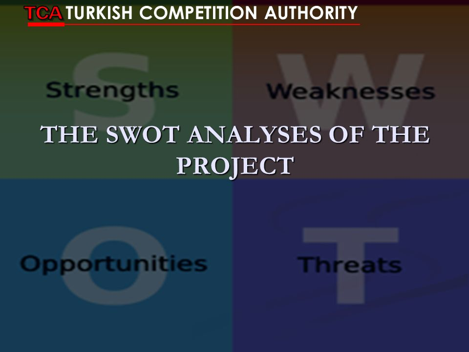 THE SWOT ANALYSES OF THE PROJECT TURKISH COMPETITION AUTHORITY