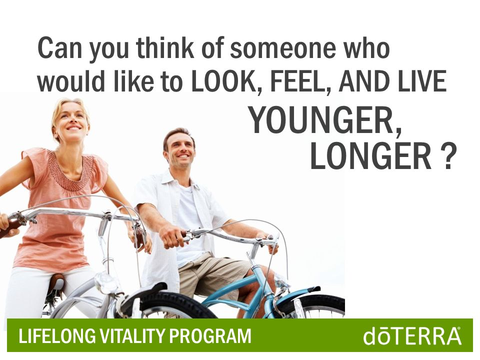 LIFELONG VITALITY PROGRAM Can you think of someone who would like to LOOK, FEEL, AND LIVE YOUNGER, LONGER ?