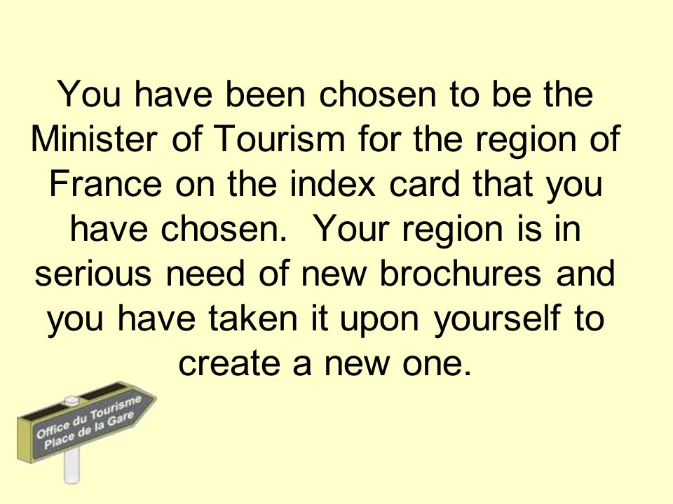 You have been chosen to be the Minister of Tourism for the region of France on the index card that you have chosen.