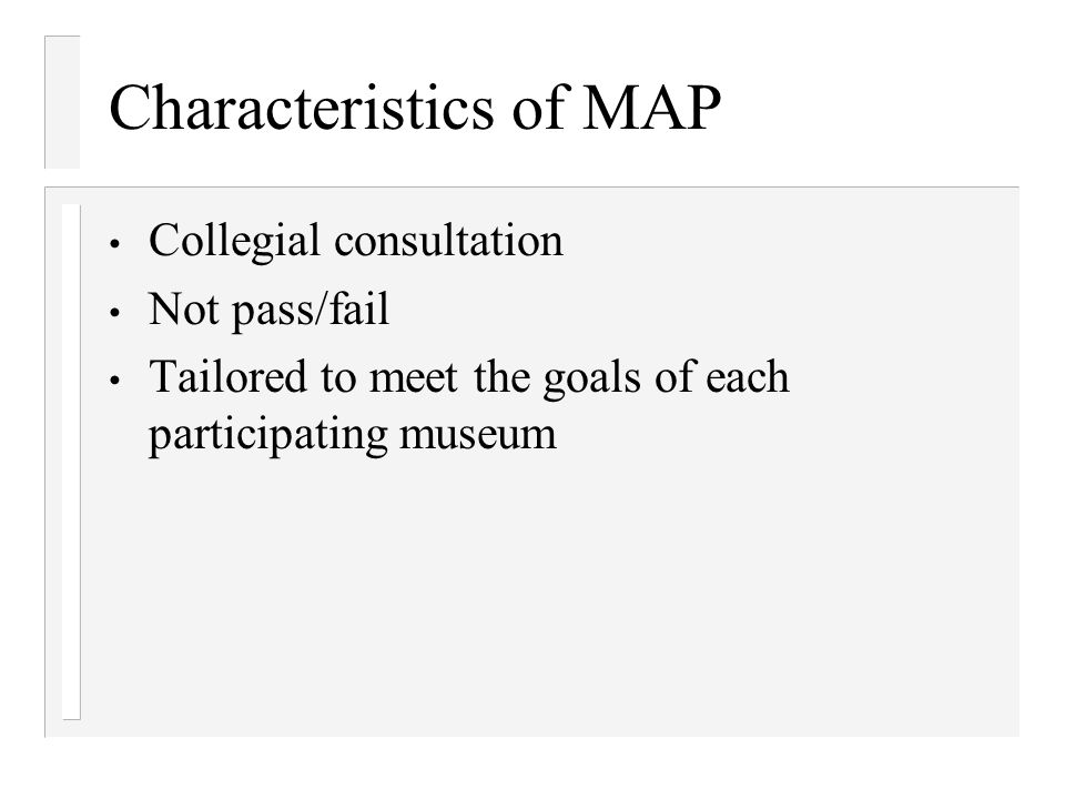 Characteristics of MAP Collegial consultation Not pass/fail Tailored to meet the goals of each participating museum