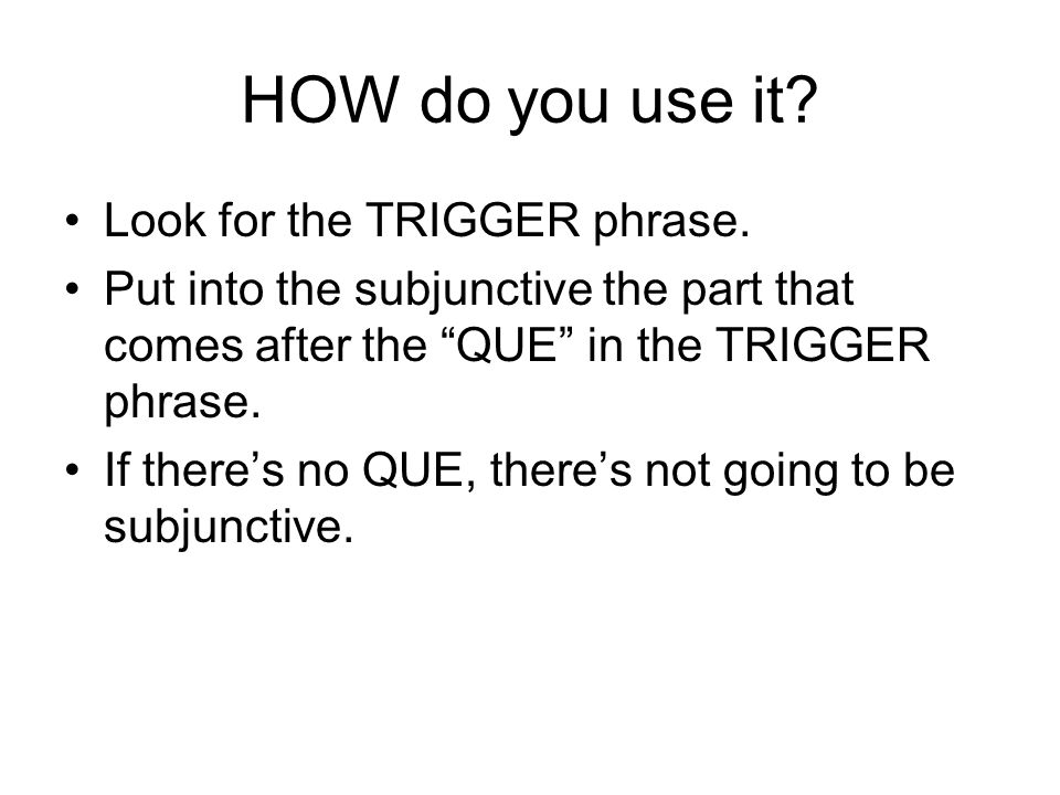 HOW do you use it. Look for the TRIGGER phrase.