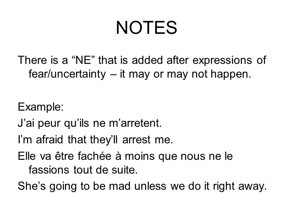 NOTES There is a NE that is added after expressions of fear/uncertainty – it may or may not happen.