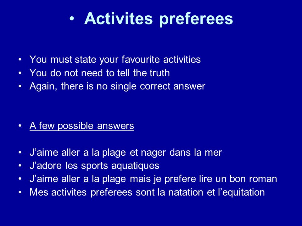 Activites preferees You must state your favourite activities You do not need to tell the truth Again, there is no single correct answer A few possible