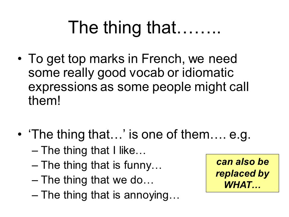 To get top marks in French, we need some really good vocab or idiomatic expressions as some people might call them.
