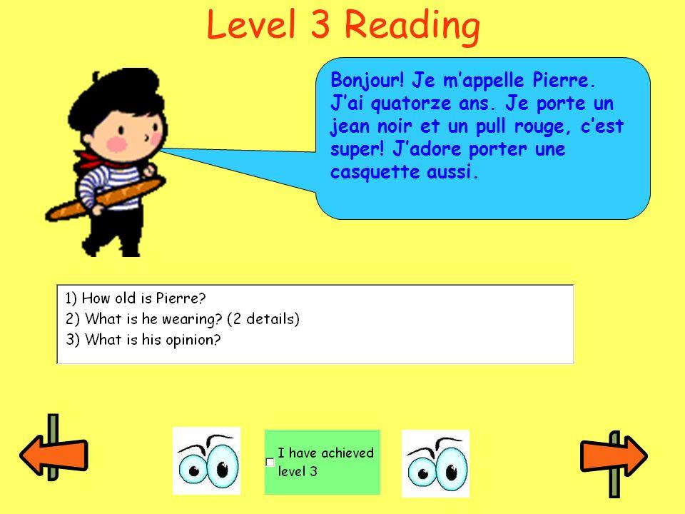 Level 3 Reading Bonjour! Je mappelle Pierre. Jai quatorze ans. Je porte un jean noir et un pull rouge, cest super! Jadore porter une casquette aussi.