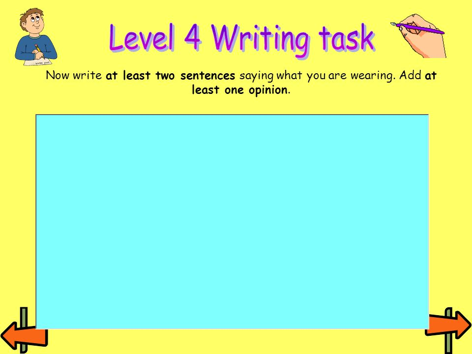 Now write at least two sentences saying what you are wearing. Add at least one opinion.