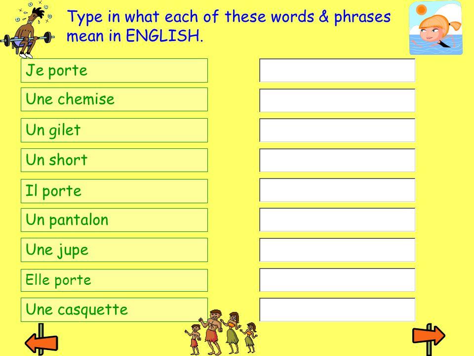 Je porte Une chemise Un gilet Un short Il porte Un pantalon Une jupe Elle porte Une casquette Type in what each of these words & phrases mean in ENGLI
