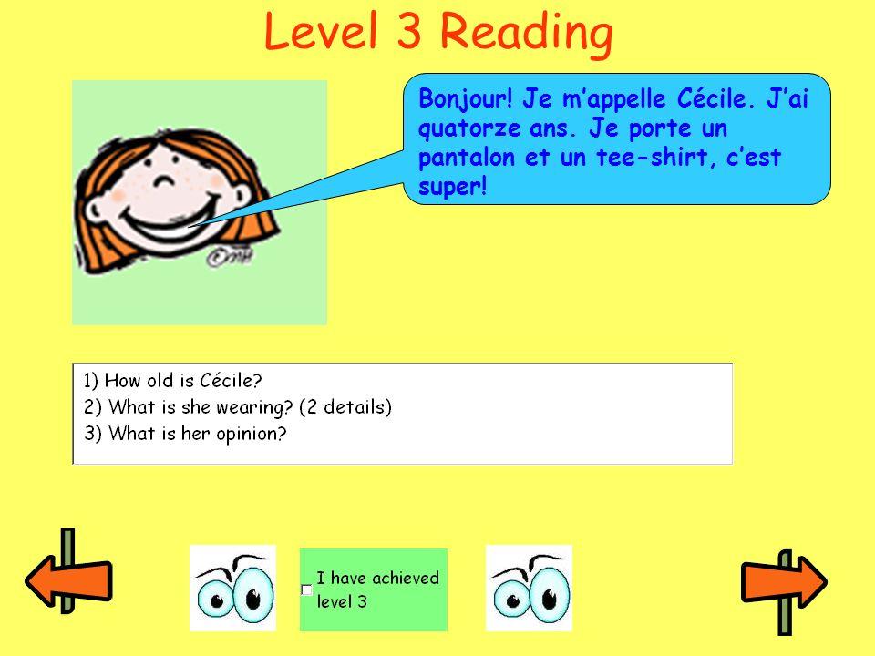 Level 3 Reading Bonjour! Je mappelle Cécile. Jai quatorze ans. Je porte un pantalon et un tee-shirt, cest super!