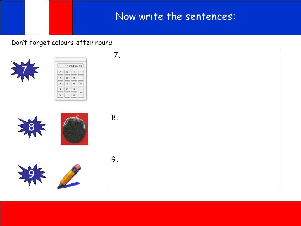 Now write the sentences: Dont forget colours after nouns 4 5 6