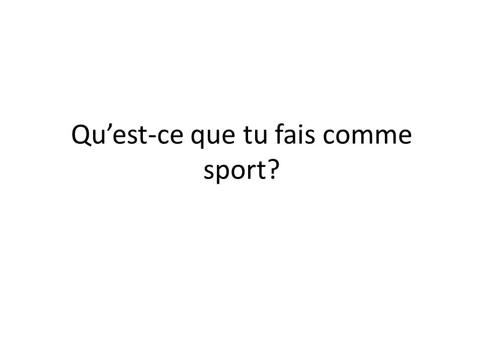 Quest-ce que tu fais comme sport?