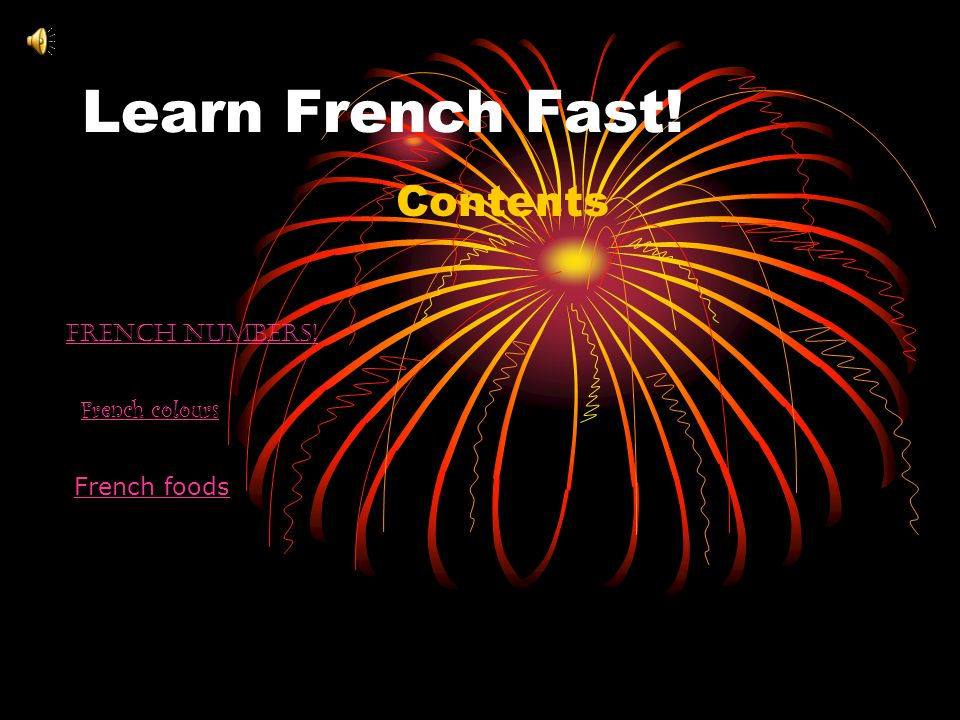 Learn French Fast! Contents French numbers! French colours French foods