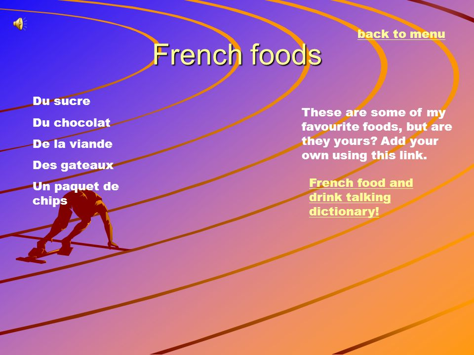 French foods back to menu Du sucre Du chocolat De la viande Des gateaux Un paquet de chips These are some of my favourite foods, but are they yours? A
