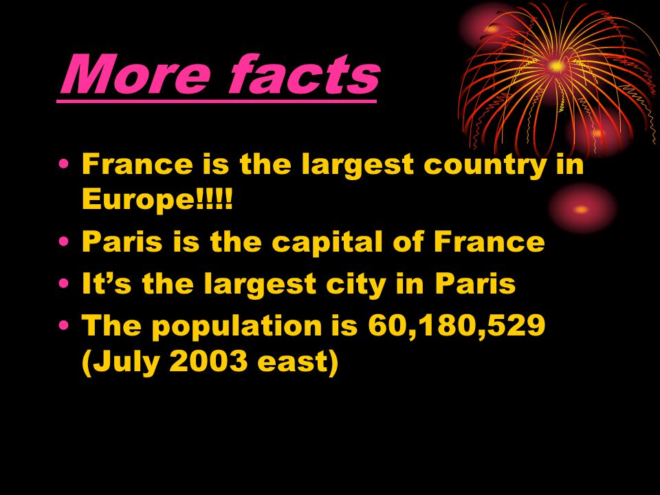 More facts France is the largest country in Europe!!!.