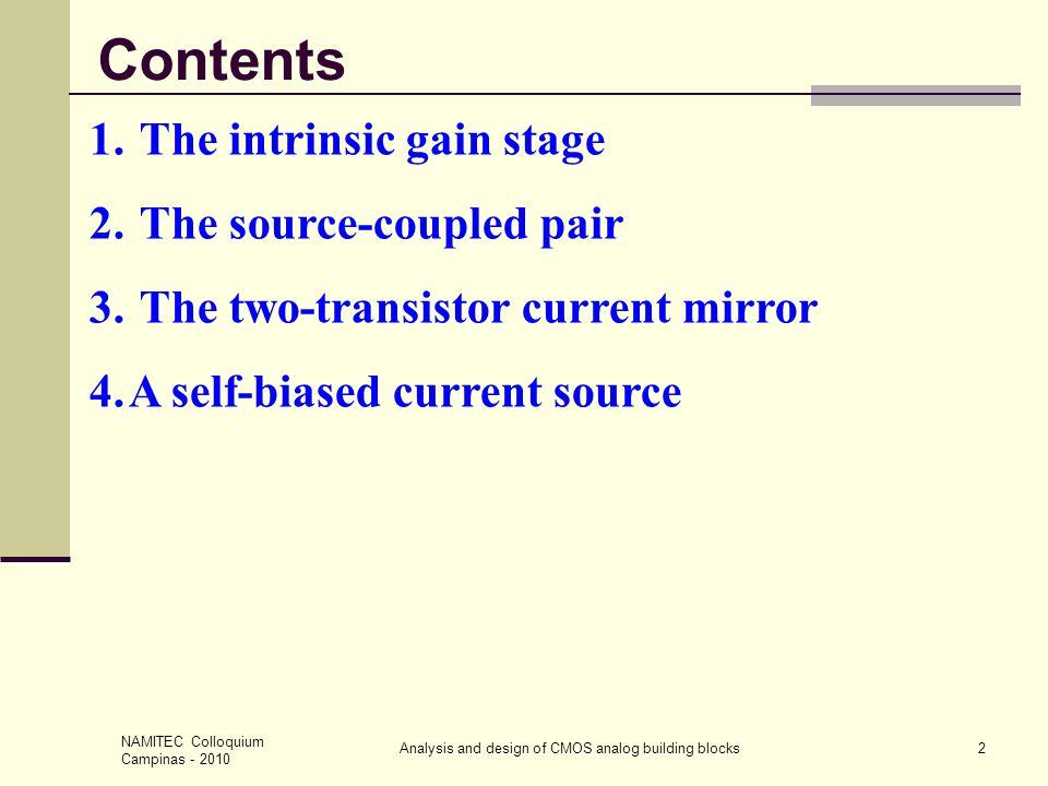 NAMITEC Colloquium Campinas - 2010 Analysis and design of CMOS analog building blocks13 Gain-of-two current mirrors V DDI IOIO 1/2:1 W/L V DDI IOIO 1:2 W/L CURRENT MIRROR: GAIN SCHEMES V DDi i o= =Ai i......
