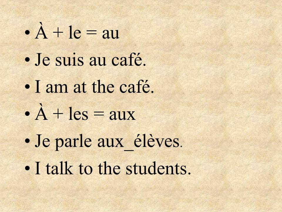 Formation Á + la = à la Je vais à la salle à manger. I go to the dining room. À + l = à l Jétudie le français à lécole. I study French at school.